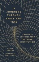 13 Journeys Through Space and Time - Christmas Lectures from the Royal Institution (Hardcover) - Colin Stuart Photo