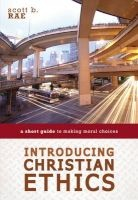 Introducing Christian Ethics - A Short Guide to Making Moral Choices (Paperback) - Scott Rae Photo