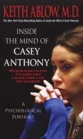 Inside the Mind of Casey Anthony - A Psychological Portrait (Paperback) - Keith Russell Ablow Photo