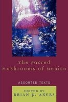 The Sacred Mushrooms of Mexico - Assorted Texts (Paperback) - Brian P Akers Photo