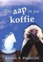 Die Aap in Jou Koffie - Afrikaanse Eponieme Van A Tot Z (Afrikaans, Paperback) - Anton F Prinsloo Photo