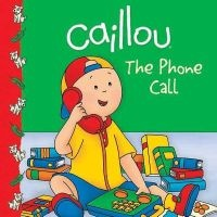 Caillou: The Phone Call (Paperback) - Marilyn Pleau Murissi Photo