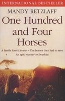One Hundred and Four Horses - A Family Forced to Run. The Horses They Had to Save. An Epic Journey to Freedom. (Paperback) - Mandy Retzlaff Photo