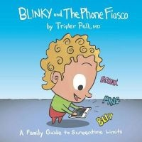 Blinky and the Phone Fiasco - A Family Guide to Screentime Limits (Paperback) - Tripler Pell Photo