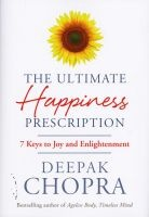 The Ultimate Happiness Prescription - 7 Keys to Joy and Enlightenment (Hardcover) - Deepak Chopra Photo