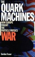The Quark Machines - How Europe Fought the Particle Physics War (Paperback, 2nd Revised edition) - Gordon Fraser Photo