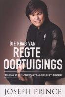 Die Krag Van Regte Oortuigings (Afrikaans, Paperback) - Joseph Prince Photo