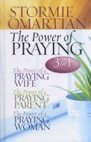 The Power of Praying: 3 In 1 Collection - Power of a Praying Wife, The Power of a Praying Parent, The Power of a Praying Woman (Hardcover) - Stormie Omartian Photo