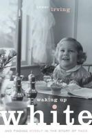 Waking Up White, and Finding Myself in the Story of Race (Paperback) - Debby Irving Photo