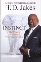Instinct - The Power to Unleash Your Inborn Drive (Paperback) - TD Jakes Photo