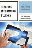 Teaching Information Fluency - How to Teach Students to be Efficient, Ethical, and Critical Information Consumers (Paperback, New) - Carl Heine Photo