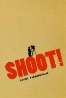 Shoot! - The Notebooks of Serafino Gubbio, Cinematograph Operator (Paperback, New edition) - Luigi Pirandello Photo