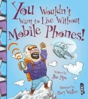 You Wouldn't Want to Live Without Mobile Phones! (Paperback) - Jim Pipe Photo