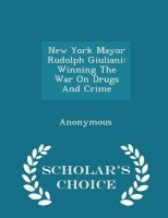 New York Mayor Rudolph Giuliani - Winning the War on Drugs and Crime - Scholar's Choice Edition (Paperback) - United States Congress House of Represen Photo