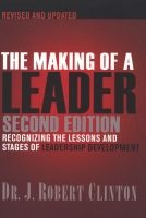 The Making of a Leader - Recognizing the Lessons and Stages of Leadership Development (Paperback, REV) - Robert Clinton Photo