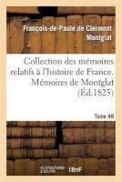Collection Des Memoires Relatifs A L'Histoire de France Tome XLIX (French, Paperback) - Francois Paule Clermont Montglat Photo