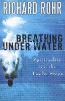 Breathing Under Water - Spirituality and the Twelve Steps (Paperback) - Richard Rohr Photo