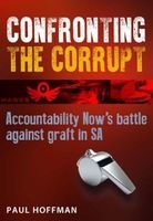 Confronting The Corrupt - Accountability Now's Battle Against Graft In South Africa (Paperback) - Paul Hoffman Photo
