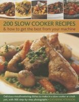 200 Slow Cooker Recipes And How To Get The Best From Your Machine - Delicious Mouthwatering Dishes to Make in a Slow Cooker or Crock Pot with 900 Step-by-step Photographs (Paperback) - Catherine Atkinson Photo