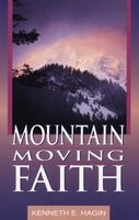 Mountain Moving Faith (Paperback) - Kenneth E Hagin Photo