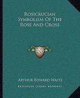 Rosicrucian Symbolism of the Rose and Cross (Paperback) - Arthur Edward Waite Photo