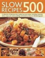 500 Slow Recipes - A Collection of Delicious Slow-cooked One-pot Recipes, Including Casseroles, Stews, Soups, Pot Roasts, Puddings and Desserts, Shown in 500 Photographs (Paperback) - Catherine Atkinson Photo