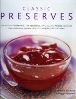 Classic Preserves - The Art of Preserving - 150 Delicious Jams, Jellies, Pickles, Relishes and Chutneys Shown in 250 Stunning Photographs (Hardcover) - Catherine Atkinson Photo
