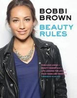Beauty Rules - Fabulous Looks + Beauty Essentials + Life Lessons for Loving Your Teens and Twenties (Paperback) - Bobbi Brown Photo