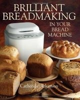 Brilliant Breadmaking in Your Bread Machine (Paperback) - Catherine Atkinson Photo