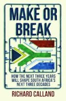 Make Or Break - How The Next Three Years Will Shape South Africa's Next Three Decades (Paperback) - Richard Calland Photo
