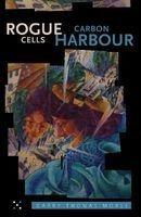 Rogue Cells / Carbon Harbour (Paperback) - Garry Thomas Morse Photo