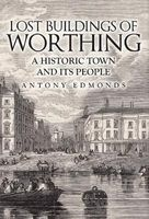 Lost Buildings of Worthing - A Historic Town and its People (Hardcover) - Antony Edmonds Photo