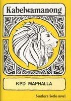 Kabelwamanong (Novel) (English, Sotho, Southern, Staple bound) - K P D Maphalla Photo