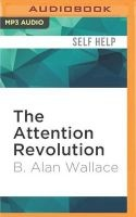 The Attention Revolution - Unlocking the Power of the Focused Mind (MP3 format, CD) - B Alan Wallace Photo