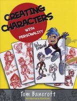 Creating Characters with Personality - For Film, TV, Animation, Video Games, and Graphic Novels (Paperback) - Tom Bancroft Photo