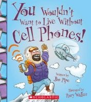 You Wouldn't Want to Live Without Cell Phones! (Paperback) - Jim Pipe Photo