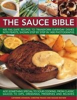 The Sauce Bible - 400 Fail-safe Recipes to Transform Everyday Dishes into Feasts, Shown in Step by Step in 1400 Photographs (Paperback) - Catherine Atkinson Photo