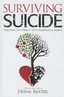 """Surviving Suicide - Searching for """"Normal"""" with Heartache and Humor (Hardcover) - Deena Baxter Photo"""