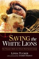 Saving The White Lions - One Woman's Battle For Africa's Most Sacred Animal (Paperback) - Linda Tucker Photo