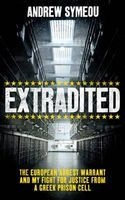 Extradited! - The European Arrest Warrant & My Fight for Justice from a Greek Prison Cell (Hardcover) - Andrew Symeou Photo