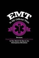 EMT Is My Official Title Because Superfabulousticlifesavingdocious Is Too Much T - Writing Journal Lined, Diary, Notebook for Men & Women (Paperback) - Journals and More Photo