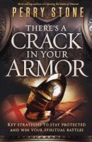 There's a Crack in Your Armor - Key Strategies to Stay Protected and Win Your Spiritual Battles (Paperback) - Perry Stone Photo