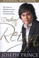 Destined to Reign - The Secret to Effortless Success, Wholeness and Victorious Living (Paperback) - Joseph Prince Photo