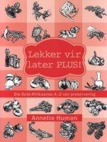 Lekker Vir Later Plus - Die Suid-Afrikaanse A - Z Van Preservering (Afrikaans, Paperback) - Annette Human Photo
