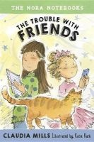 The Nora Notebooks, Book 3: The Trouble with Friends (Hardcover) - Claudia Mills Photo