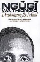 Decolonising the Mind - The Politics of Language in African Literature (Paperback) - Ngugi wa Thiongo Photo