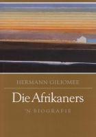 Die Afrikaners - 'n Biografie (Afrikaans, Paperback) - Hermann Giliomee Photo
