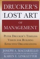 Drucker's Lost Art of Management - Peter Drucker's Timeless Vision for Building Effective Organizations (Hardcover) - Joseph A MacIariello Photo