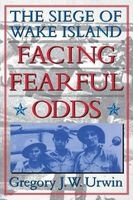 Facing Fearful Odds - The Siege of Wake Island (Paperback) - Gregory JW Urwin Photo