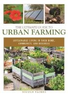 The Ultimate Guide to Urban Farming - Sustainable Living in Your Home, Community, and Business (Paperback) - Nicole Faires Photo